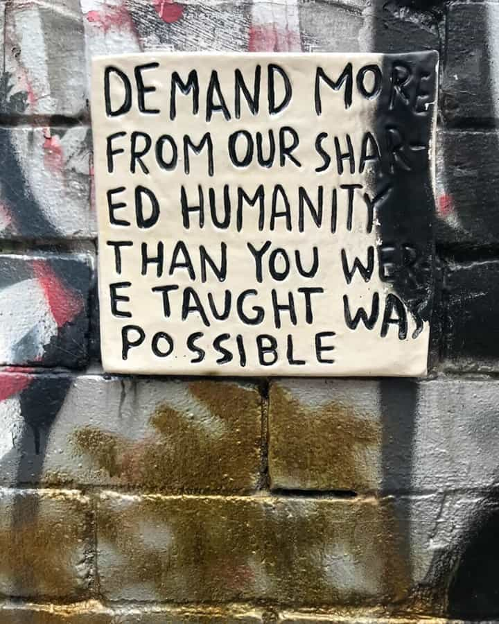 Demand more from our shared humanity than you were taught was possible.